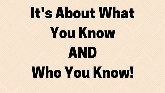 It's About What You Know AND Who You Know