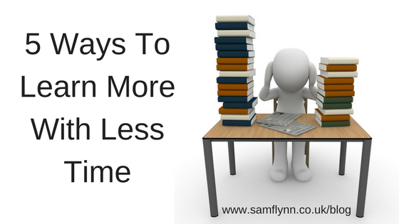 5 Ways To Learn More With Less Time